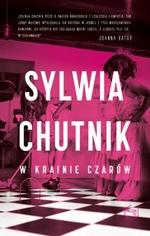 W krainie czarów  Bohaterowie najnowszej książki Sylwii Chutnik to zwyczajni ludzie, którzy muszą radzić sobie w niezwyczajnych sytuacjach. Ich ...